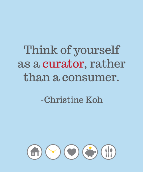 Think of yourself as a curator, rather than a consumer.